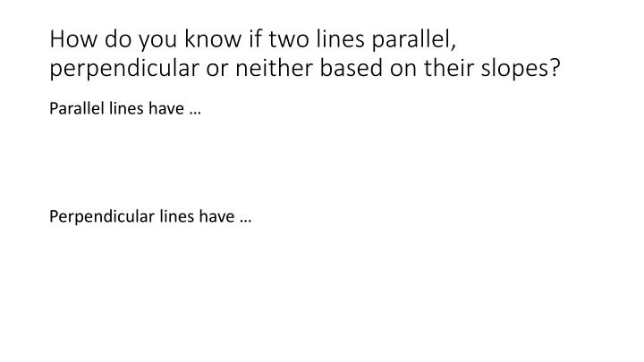 How do you know if two lines parallel, perpendicular or neither based on their slopes?