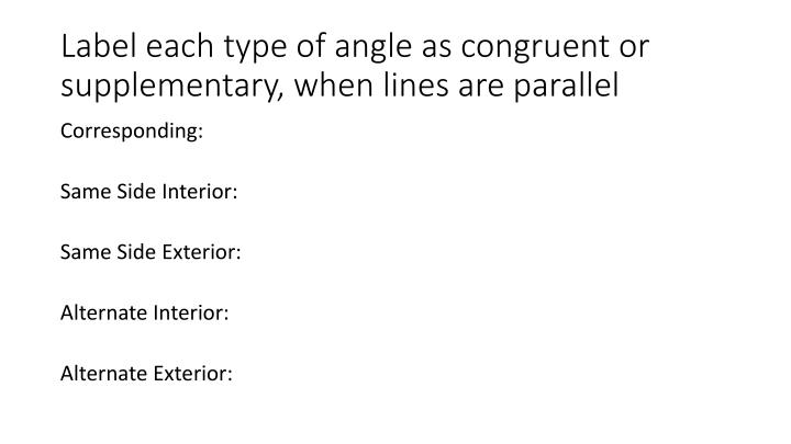 Label each type of angle as congruent or supplementary, when lines are parallel