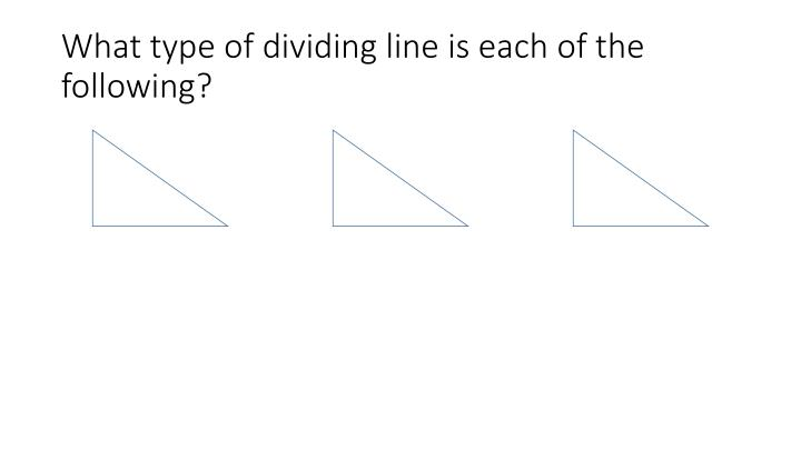 What type of dividing line is each of the following?