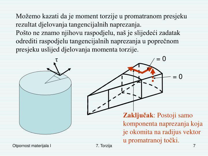 Možemo kazati da je moment torzije u promatranom presjeku rezultat djelovanja tangencijalnih naprezanja.