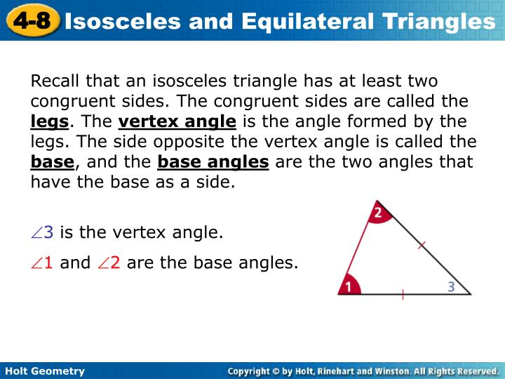 Recall that an isosceles triangle has at least two congruent sides. The congruent sides are called the