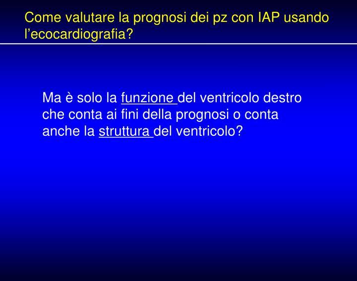 Come valutare la prognosi dei pz con IAP usando l'ecocardiografia?