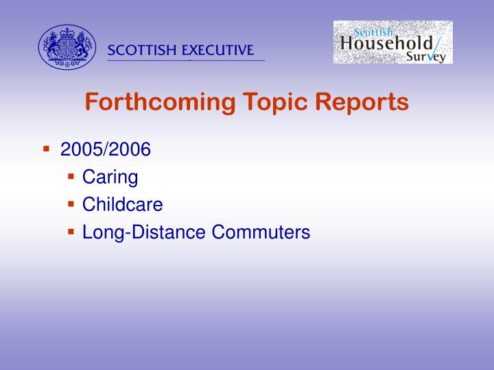 Forthcoming Topic Reports