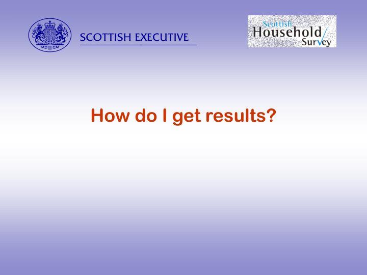 How do I get results?