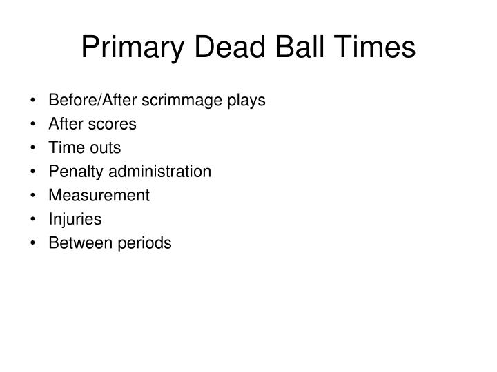 Primary Dead Ball Times