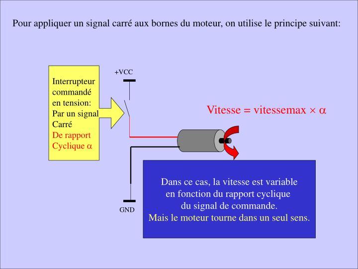 Pour appliquer un signal carré aux bornes du moteur, on utilise le principe suivant: