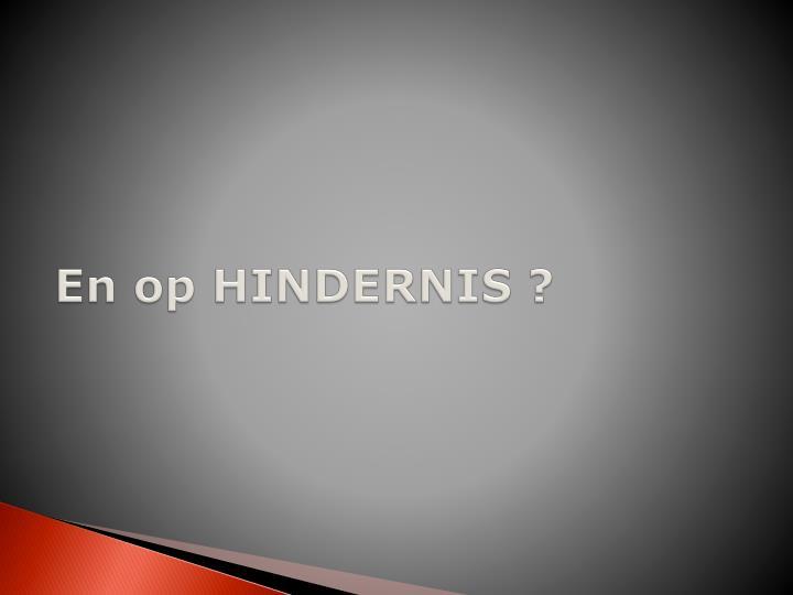 En op HINDERNIS ?