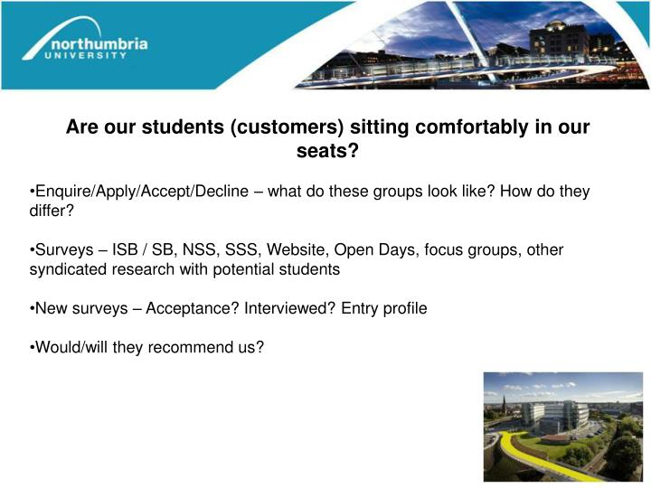 Are our students (customers) sitting comfortably in our seats?