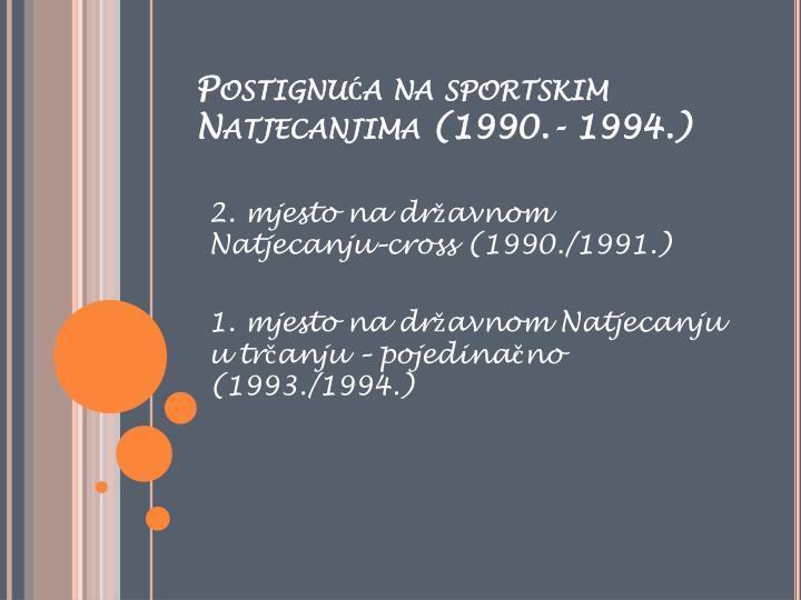 Postignuća na sportskim Natjecanjima (1990.- 1994.)