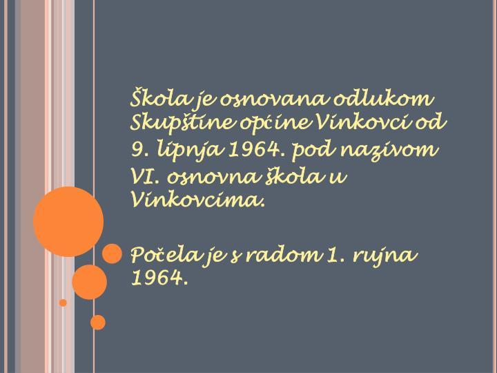 Škola je osnovana odlukom Skupštine općine Vinkovci od