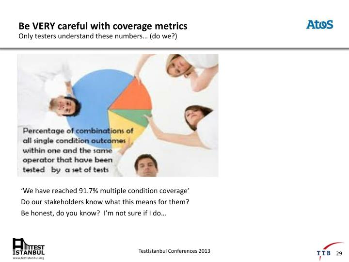 Be VERY careful with coverage metrics