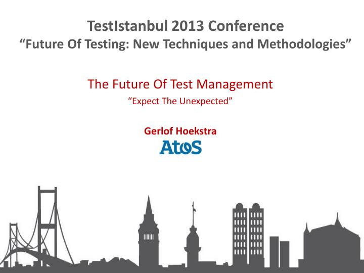 Testistanbul 2013 conference future of testing new techniques and methodologies