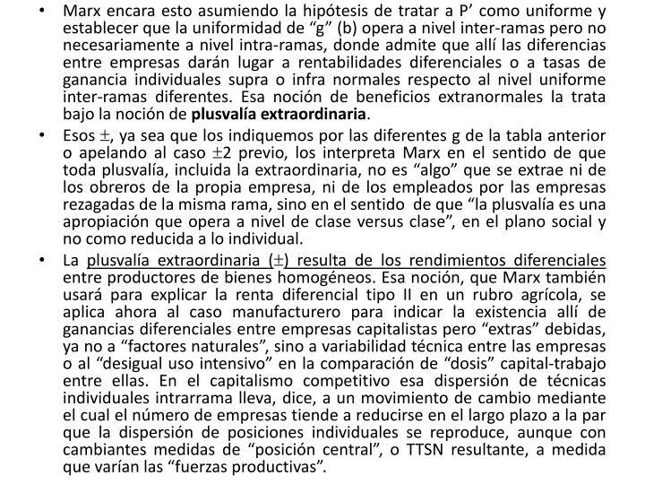 """Marx encara esto asumiendo la hipótesis de tratar a P' como uniforme y establecer que la uniformidad de """"g"""" (b) opera a nivel inter-ramas pero no necesariamente a nivel"""