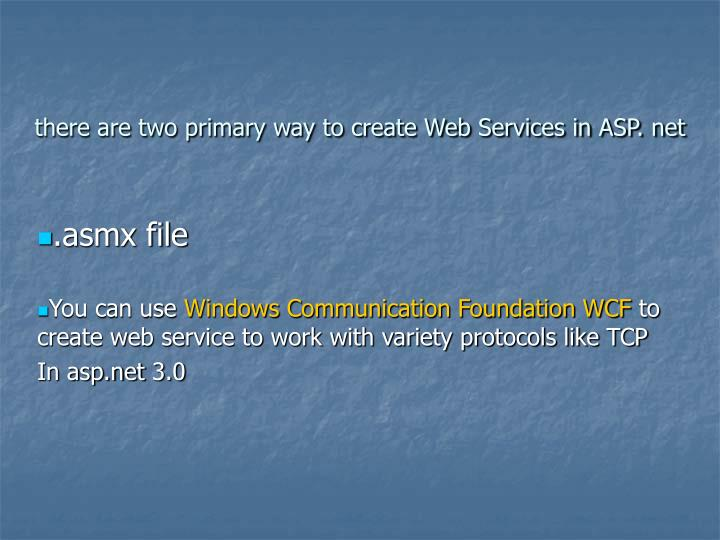 there are two primary way to create Web Services in ASP. net