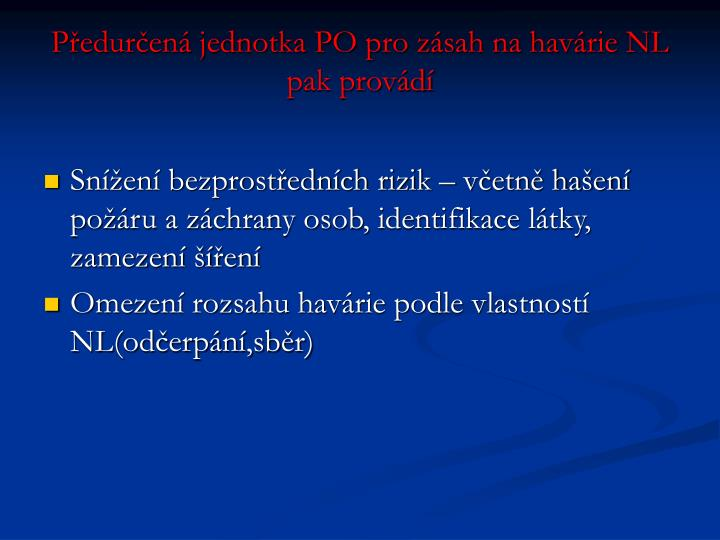 Předurčená jednotka PO pro zásah na havárie NL pak provádí