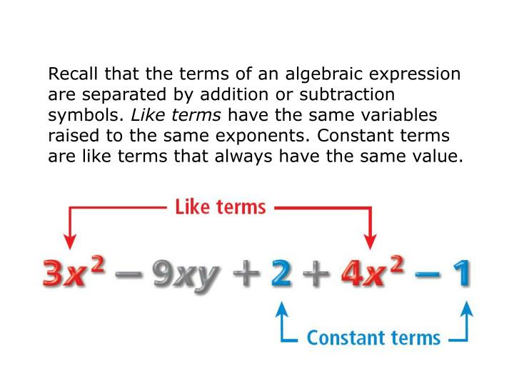 Recall that the terms of an algebraic expression are separated by addition or subtraction symbols.