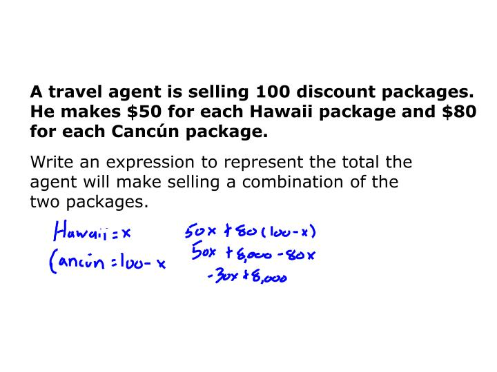 A travel agent is selling 100 discount packages. He makes $50 for each Hawaii package and $80 for each Cancún package.