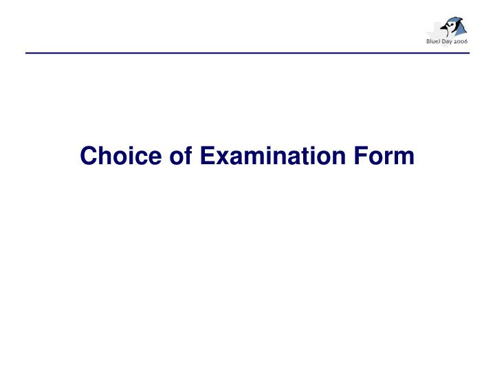 Choice of Examination Form