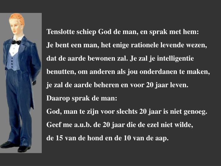Tenslotte schiep God de man, en sprak met hem: