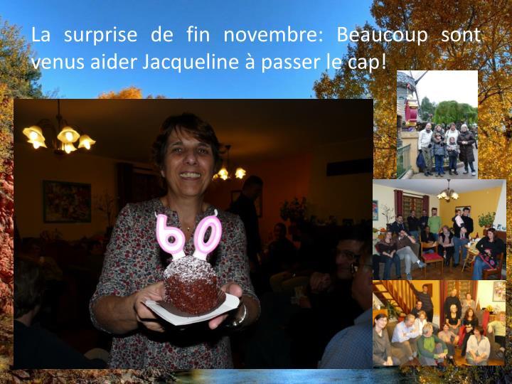 La surprise de fin novembre: Beaucoup sont venus aider Jacqueline à passer le cap!
