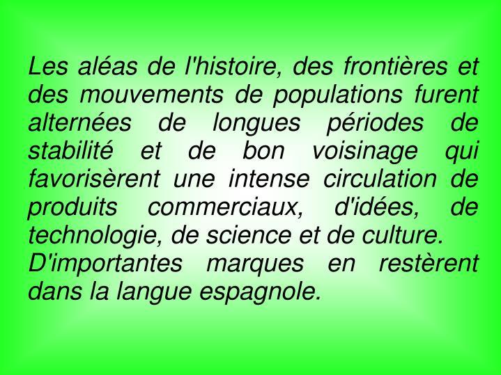 Les aléas de l'histoire, des frontières et des mouvements de populations furent alternées de longues périodes de stabilité et de bon voisinage qui favorisèrent une intense circulation de produits commerciaux, d'idées, de technologie, de science et de culture.