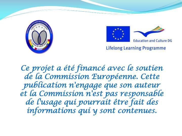 Ce projet a été financé avec le soutien de la Commission Européenne. Cette publication n'engage que son auteur et la Commission n'est pas responsable de l'usage qui pourrait être fait des informations qui y sont contenues.