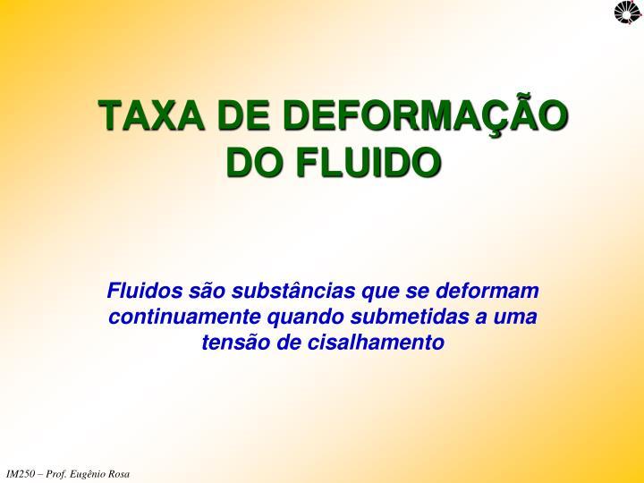 TAXA DE DEFORMAÇÃO DO FLUIDO