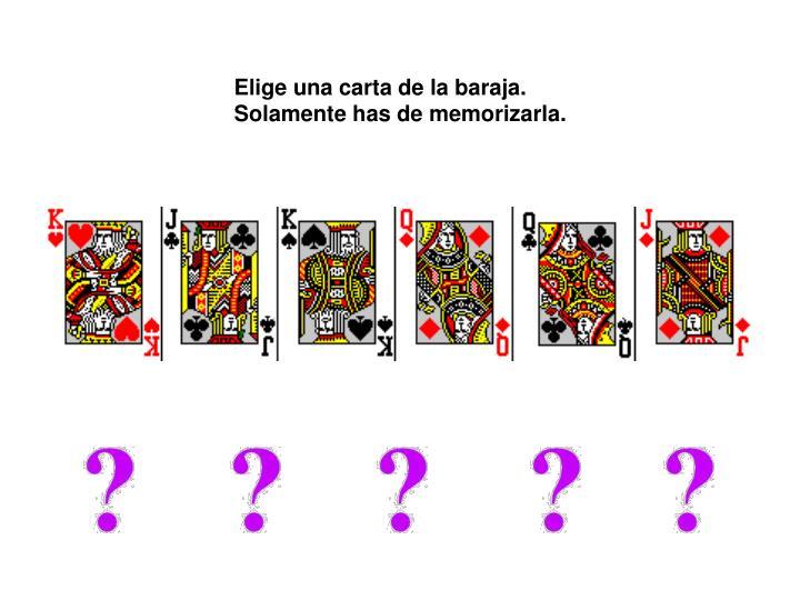 Elige una carta de la baraja. Solamente has de memorizarla.