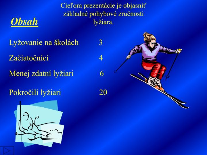 Cieľom prezentácie je objasniť základné pohybové zručnosti lyžiara.