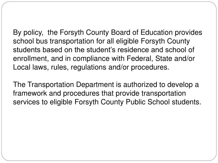 By policy,  the Forsyth County Board of Education provides school bus transportation for all eligibl...