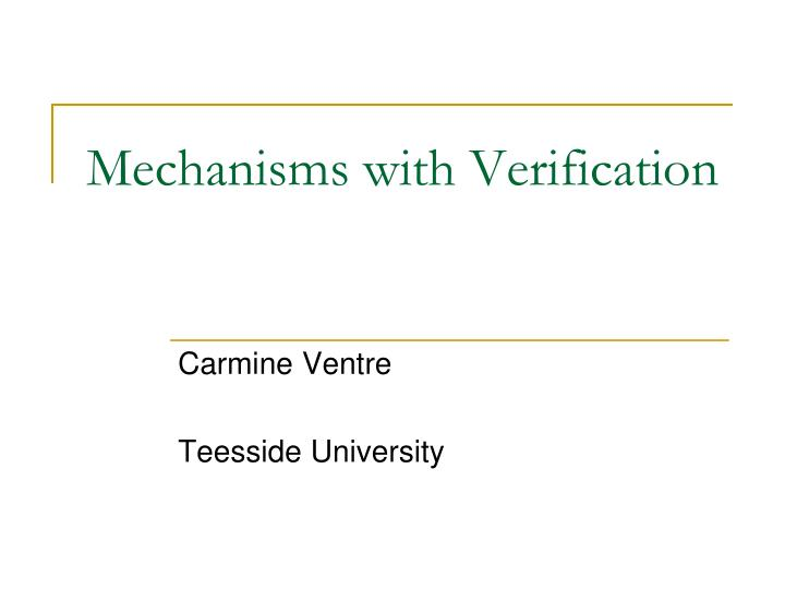Mechanisms with verification