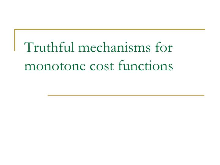 Truthful mechanisms for monotone cost functions