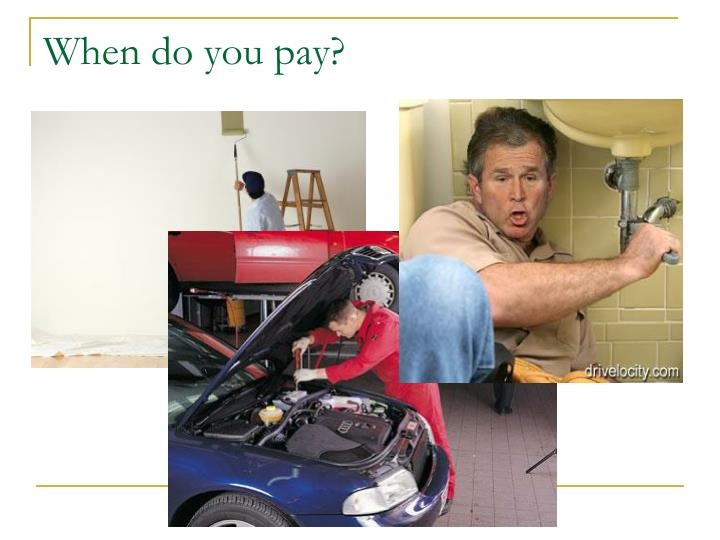 When do you pay?