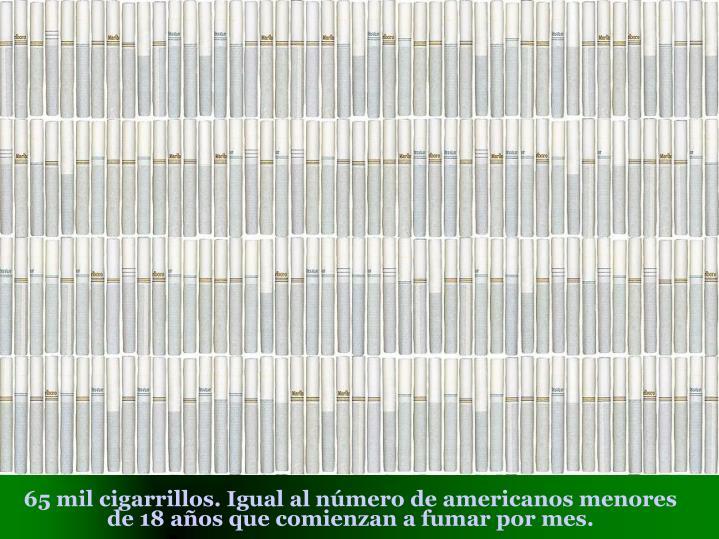 65 mil cigarrillos. Igual al número de americanos menores de 18 años que comienzan a fumar por mes.
