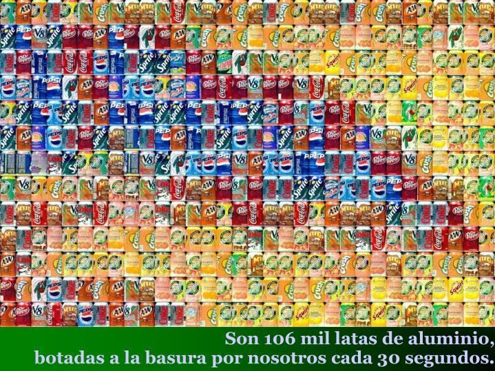 Son 106 mil latas de aluminio,