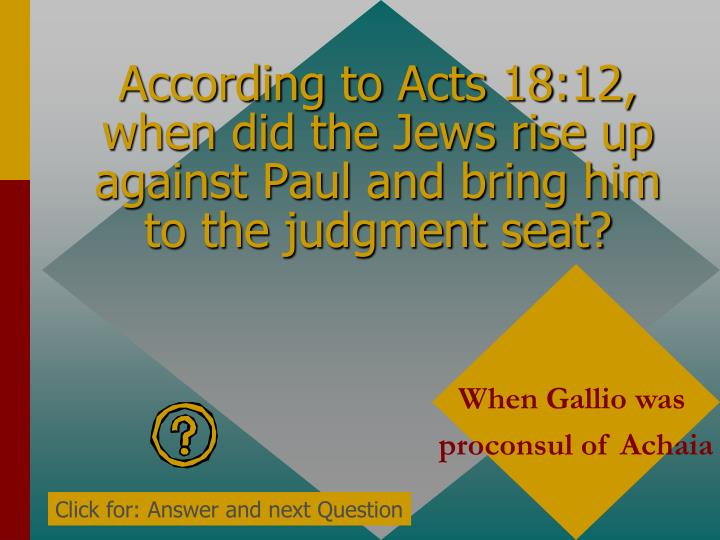 According to Acts 18:12, when did the Jews rise up against Paul and bring him to the judgment seat?