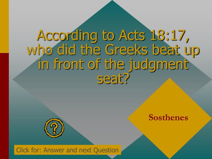 According to Acts 18:17, who did the Greeks beat up in front of the judgment seat?