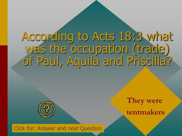 According to Acts 18:3 what was the occupation (trade) of Paul, Aquila and Priscilla?