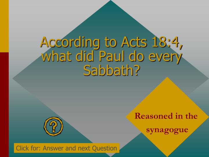 According to Acts 18:4, what did Paul do every Sabbath?