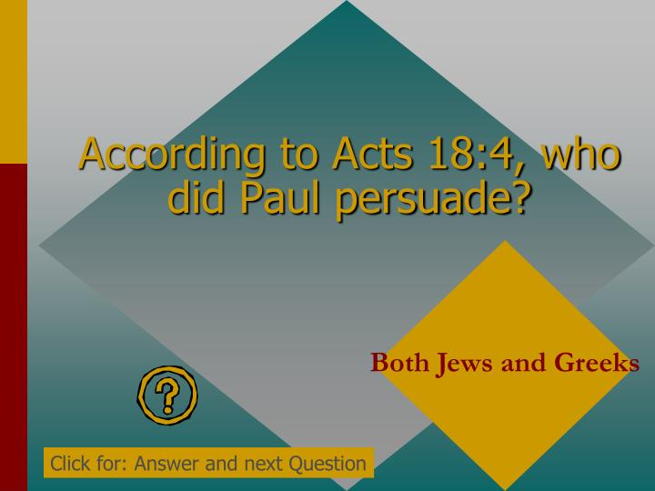 According to Acts 18:4, who did Paul persuade?