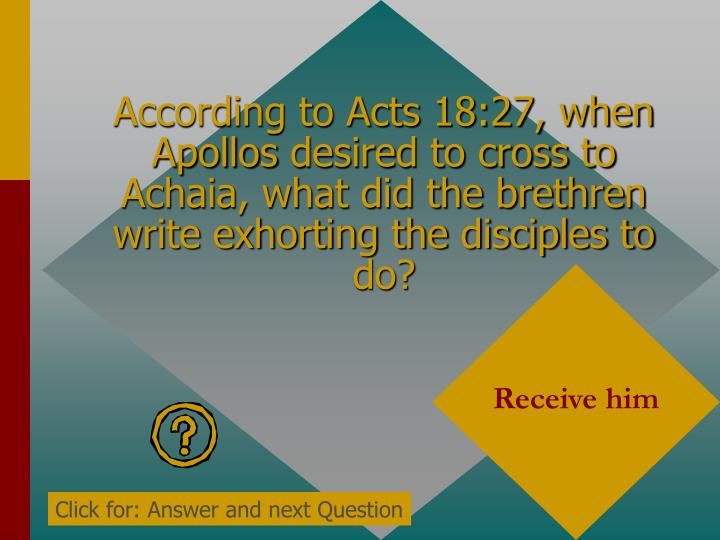 According to Acts 18:27, when