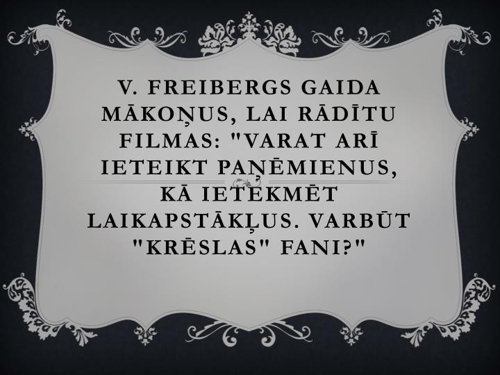 """V. Freibergs gaida mākoņus, lai rādītu filmas: """"Varat arī ieteikt paņēmienus, kā ietekmēt laikapstākļus. Varbūt """"Krēslas"""" fani?"""""""