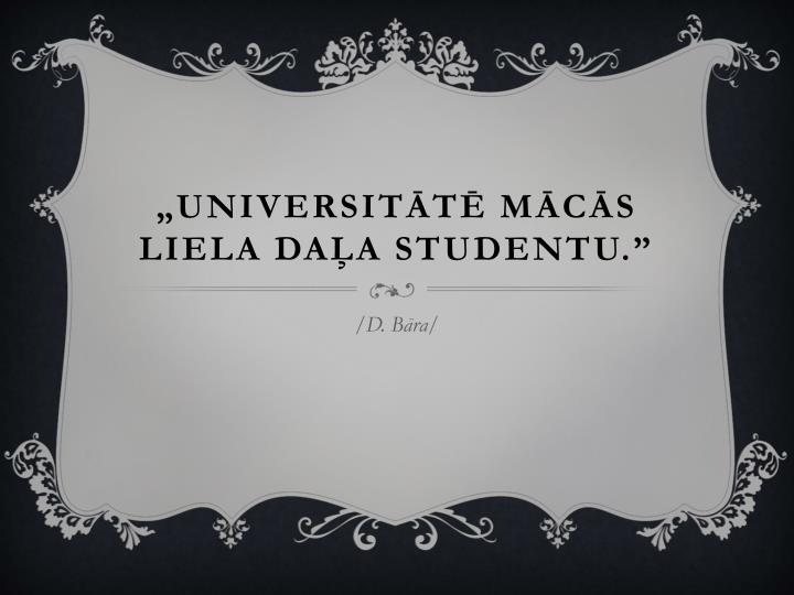 """""""Universitātē mācās liela daļa studentu."""""""