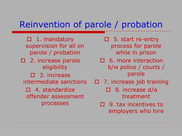 1. mandatory supervision for all on parole / probation