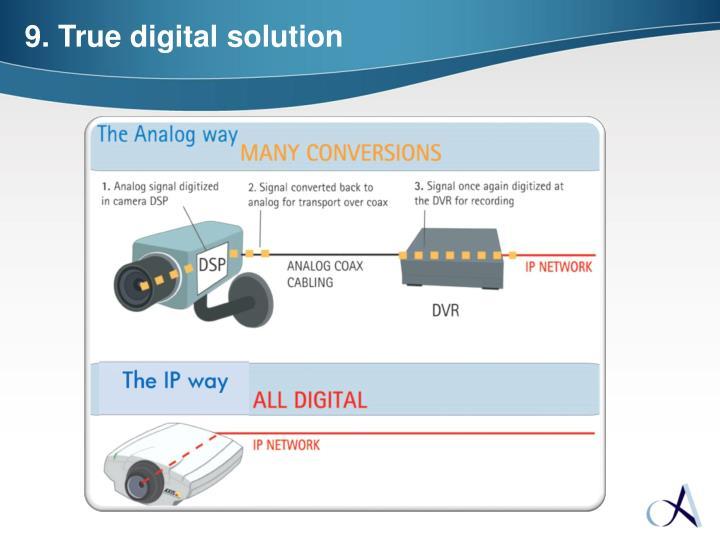 9. True digital solution