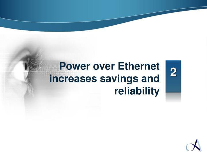 Power over Ethernet increases savings and reliability