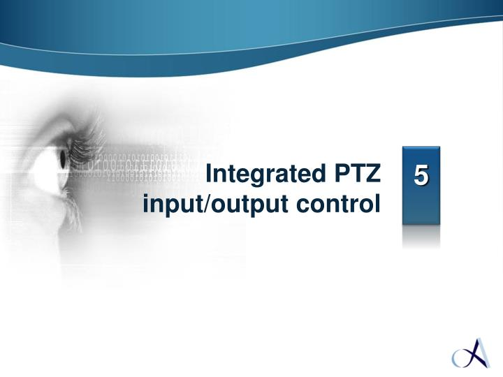 Integrated PTZ input/output control