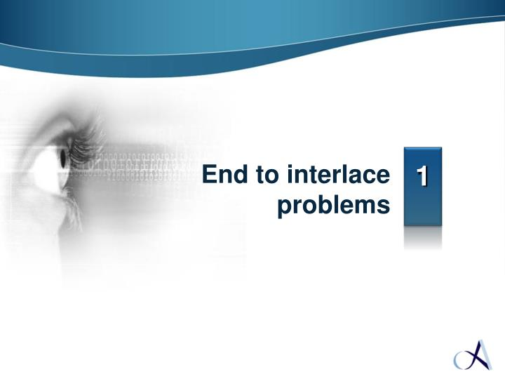 End to interlace problems