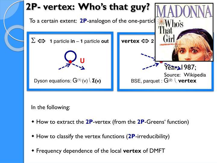 2P- vertex:  Who's that guy?