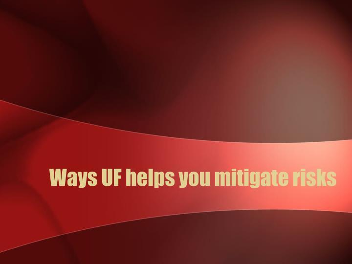 Ways UF helps you mitigate risks